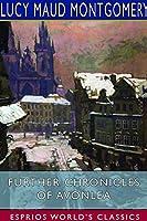 Further Chronicles of Avonlea (Esprios Classics)