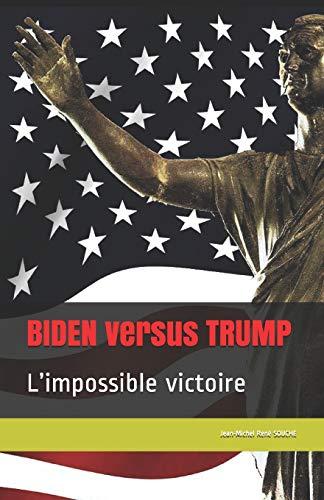 BIDEN versus TRUMP: L'impossible victoire (French Edition)