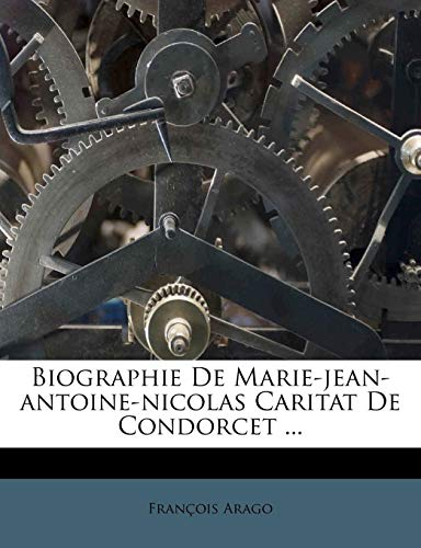 Biographie de Marie-Jean-Antoine-Nicolas Caritat de Condorcet ... (French Edition)
