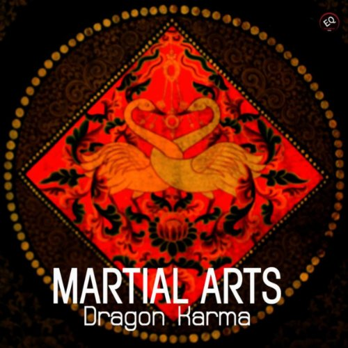 Dragon Karma - The Ultimate Martial Arts Music Collection: Oriental Tai Chi, Karate, Kung Fu, Jujitsu, Tae Kwon Do, Tibetan Songs and Asian Music for Inner Power - Ultimate Oriental Music Collection for Relaxation and Training