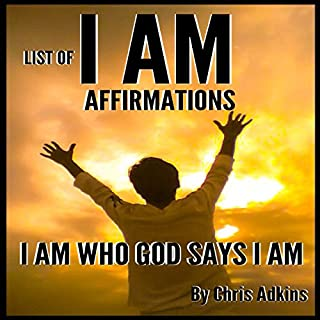 List of I AM Affirmations                   By:                                                                                                                                 Chris Adkins                               Narrated by:                                                                                                                                 Rodger Culver                      Length: 45 mins     123 ratings     Overall 4.5