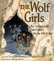 UNSOLVED WOLF GIRLS (An Unsolved Mystery from History)