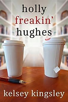 Holly Freakin' Hughes by [Kelsey Kingsley]