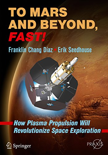 To Mars and Beyond, Fast!: How Plasma Propulsion Will Revolutionize Space Exploration (Springer Praxis Books) (English Edition) PDF Books