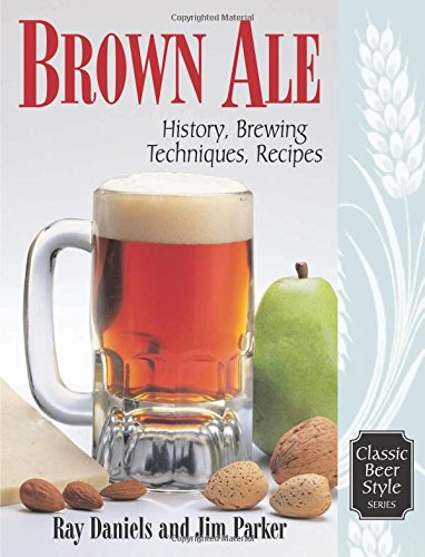 Brown Ale: History, Brewing Techniques, Recipes (Classic Beer Style Series, 14, Band 14)
