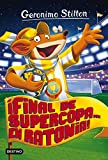 ¡Final de Supercopa... en Ratonia!: Geronimo Stilton 65: 1