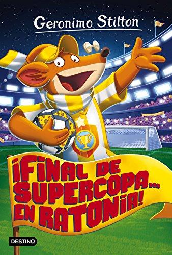 ¡Final de Supercopa... en Ratonia!: Geronimo Stilton 65