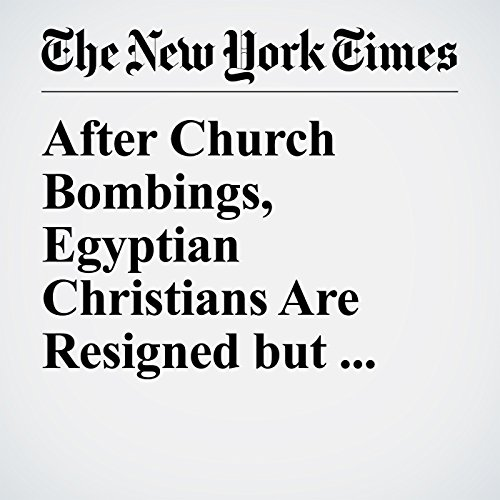 After Church Bombings, Egyptian Christians Are Resigned but Resolute copertina