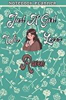 Just A Girl Who Loves Raven Gift Women Notebook Planner: College,Finance,Homeschool,Appointment,Bill,To Do List,Passion,6x9 in ,Work List,Management,Teacher,Book,Gift