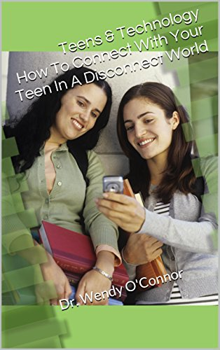 Teens & Technology: The Ultimate Guide to Understanding Your Teen & Social Media: Dr. Wendy O'Connor