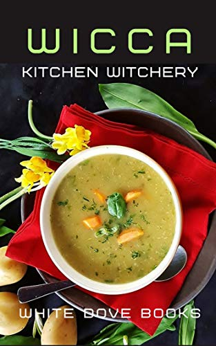 Wicca Kitchen Witchery: Cooking up Magick!