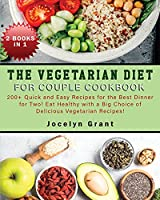 The Vegetarian Diet for Couple Cookbook: 200+ Quick and Easy Recipes for the Best Dinner for Two! Eat Healthy with a Big Choice of Delicious Vegetarian Recipes!