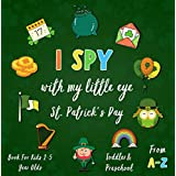 I Spy With My Little Eye St. Patrick's Day Book for Kids 2-5 Years Olds From A-Z: A Fun Educational Guessing Game for Toddlers Preschoolers Boys and Girls! ... Animals and More... (English Edition)