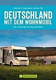 Deutschland mit dem Wohnmobil: Die schönsten Touren, Routen und Ziele in einem Reiseführer Band.: Der Wohnmobil-Reiseführer mit Straßenatlas, GPS-Koordinaten zu Stellplätzen und Streckenleisten