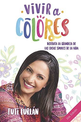 Vivir a Colores: Disfruta la grandeza de las cosas simples de la vida