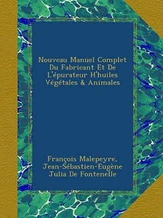Nouveau Manuel Complet Du Fabricant Et De Lépurateur Hhuiles Végétales & Animales