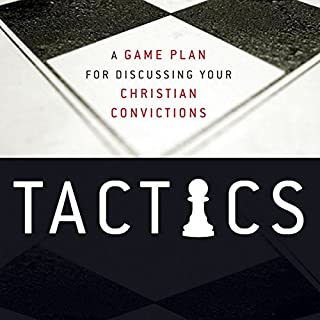 Tactics     A Game Plan for Discussing Your Christian Convictions              Written by:                                                                                                                                 Gregory Koukl                               Narrated by:                                                                                                                                 Tom Parks                      Length: 6 hrs and 4 mins     7 ratings     Overall 5.0