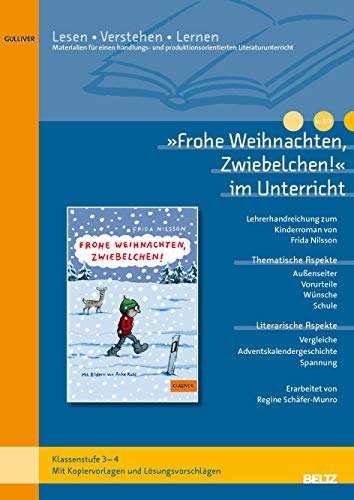 »Frohe Weihnachten, Zwiebelchen!« im Unterricht: Lehrerhandreichung zum Kinderroman von Frida Nilsson (Klassenstufe 3-4, mit Kopiervorlagen) (Lesen - Verstehen - Lernen)