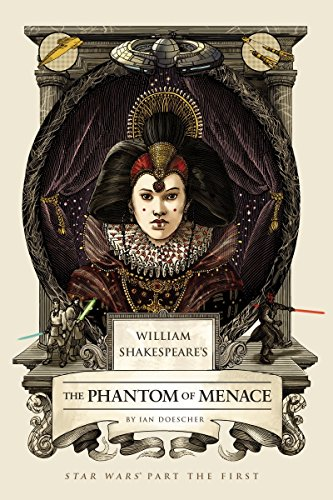 William Shakespeare's The Phantom of Menace: Star Wars Part the First.