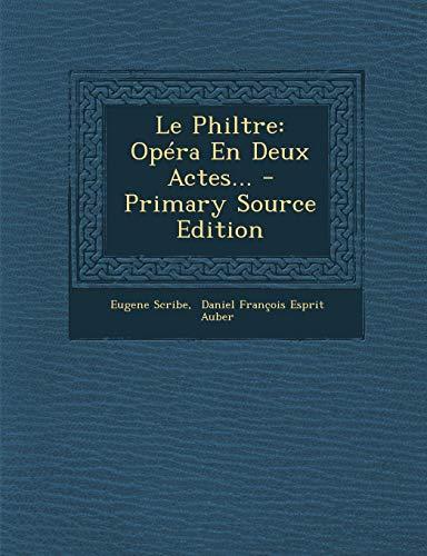 Le Philtre: Opera En Deux Actes...