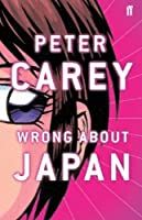Wrong About Japan by PETER CAREY(1905-07-04)