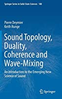 Sound Topology, Duality, Coherence and Wave-Mixing: An Introduction to the Emerging New Science of Sound (Springer Series in Solid-State Sciences, 188)