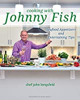 Cooking with Johnny Fish: Seafood Appetizers and Entertaining Tips