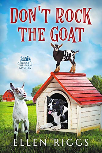 Don't Rock the Goat (Bought-the Farm Cozy Mystery Book 8) (Bought-the-Farm Mystery) by [Ellen  Riggs ]
