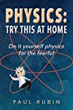 Physics: Try This at Home: Hands on physics for the fearful (English Edition)