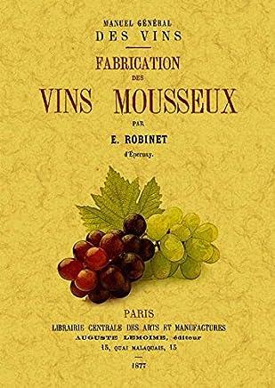 Manuel general des vins. Fabrication des vins mousseux