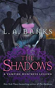 The Shadows: A Vampire Huntress Legend (Vampire Huntress Legend series Book 11) by [L. A. Banks]