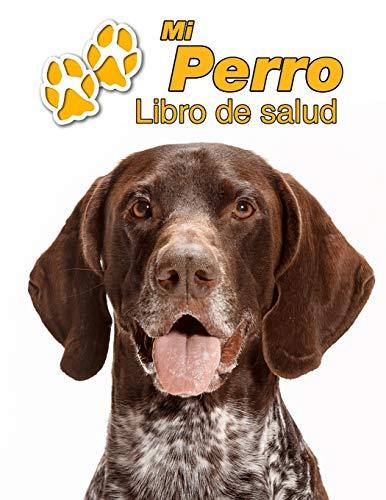 Mi Perro Libro de salud: Braco alemán de pelo corto | 109 páginas 22cm x 28cm | Cuaderno para llenar | Agenda de Vacunas | Seguimiento Médico | Visitas Veterinarias | Diario de un Perro | Contactos