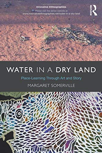 Water in a Dry Land: Place-Learning Through Art and Story (Innovative Ethnographies)