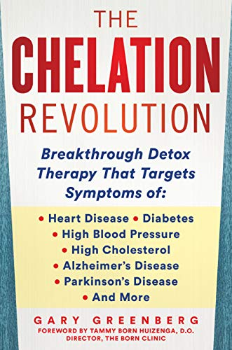 The Chelation Revolution: Breakthrough Detox Therapy, with a Foreword by Tammy Born Huizenga, D.O., Founder of the Born Clinic