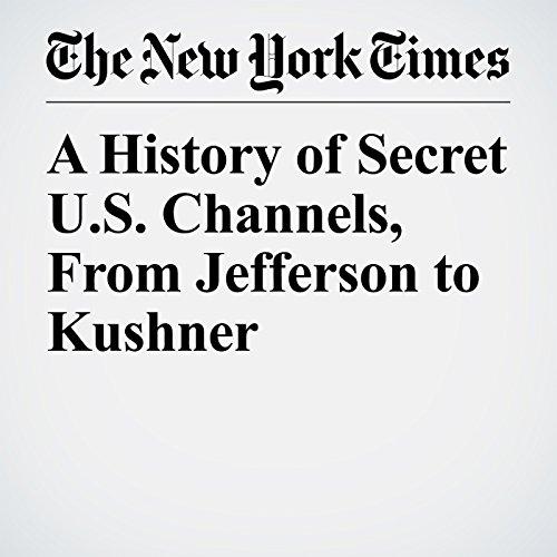 A History of Secret U.S. Channels, From Jefferson to Kushner copertina