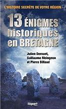 13 énigmes historiques en Bretagne (L'histoire secrète de votre région)