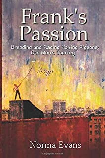 Frank's Passion: Breeding and Racing Homing Pigeons: One Man's Journey