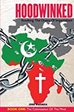 Hoodwinked: Breaking the Chains of Imperialism (Book 1 - The Colonization of the Mind) (Volume 1)
