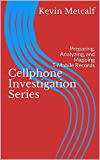 Cellphone Investigation Series: Preparing, Analyzing, and Mapping T-Mobile Records (Cell Phone Investigation Series: Carrier Records Book 2)