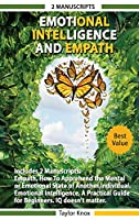 Emotional Intelligence and Empath - Includes: Empath, How To Apprehend the Mental or Emotional State of Another Individual - Emotional Intelligence, A Practical Guide for Beginners. IQ doesn't Matter