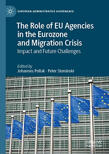 The Role of EU Agencies in the Eurozone and Migration Crisis: Impact and Future Challenges (European Administrative Governance) (English Edition)