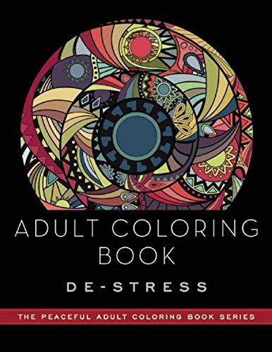 Adult Coloring Book: De-Stress: Adult Coloring Books (Peaceful Adult Coloring Book Series)
