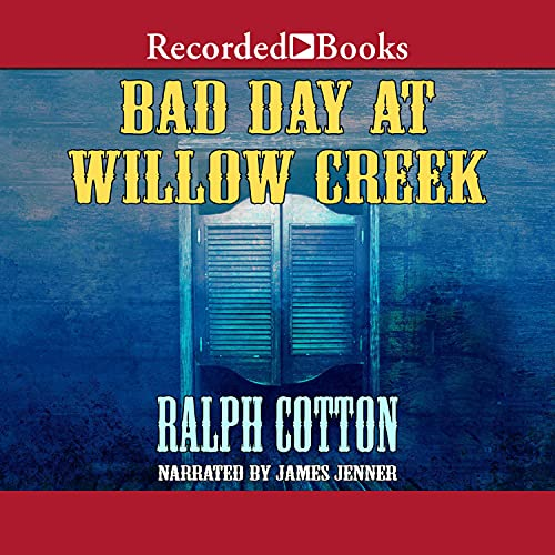Bad Day at Willow Creek Audiobook By Ralph Cotton cover art