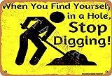 Letrero de metal con texto en inglés «When You Find Yourself In A Hole, Stop Digging», de 20,3 x 30,4 cm, aspecto vintage, para decoración de pared