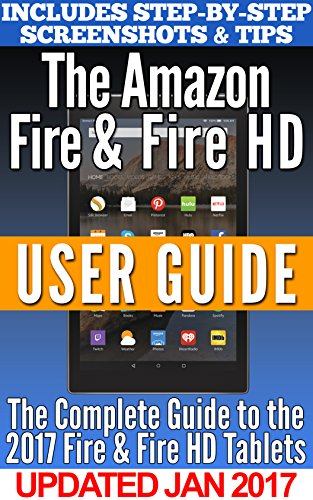 Download The Amazon Fire & Fire HD User Guide: Your Guidebook to Amazon's 2016/2017 Line of Fire Tablets! (English Edition) B01MS3LB5I