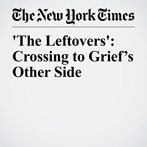 'The Leftovers': Crossing to Grief's Other Side copertina
