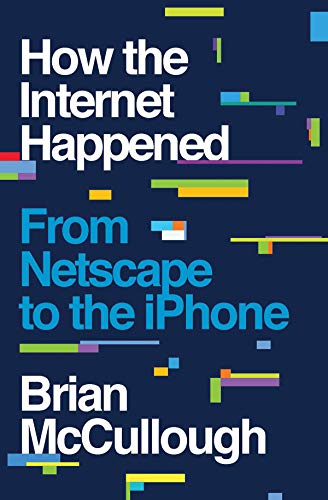 Compare Textbook Prices for How the Internet Happened: From Netscape to the iPhone 1 Edition ISBN 9781631493072 by McCullough, Brian