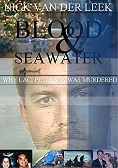 Blood & Seawater: Why Laci Peterson was Murdered (Amber Alert Book 1) by [Nick van der Leek, Christina Giscombe]