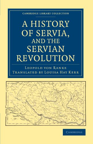 A History of Servia, and the Servian Revolution (Cambridge Library Collection - European History)