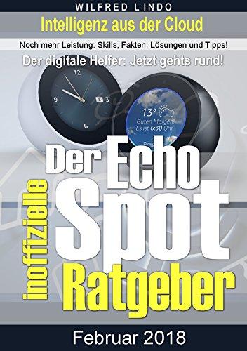 Echo Spot – der inoffizielle Ratgeber: Noch mehr Leistung: Skills, Fakten, Lösungen und Tipps – Intelligenz aus der Cloud (German Edition)